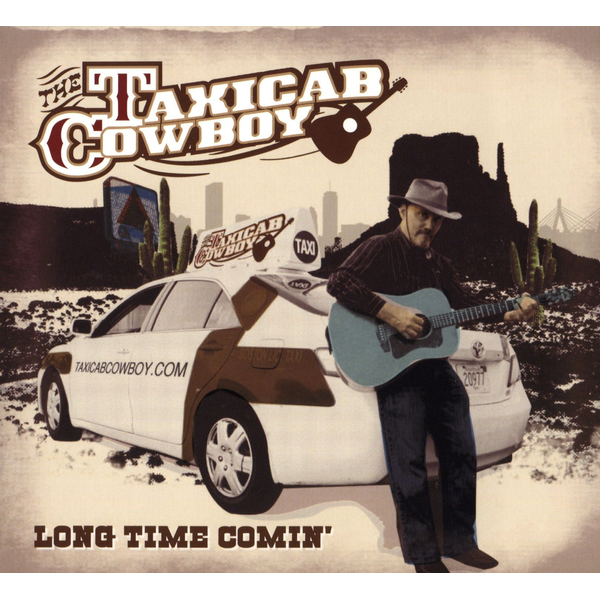 The Taxicab Cowboy - Long Time Comin'