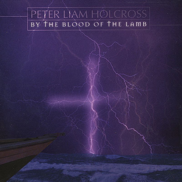 Peter Liam Holcross - By the Blood of the Lamb