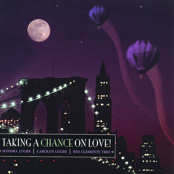 Sondra Luger, Carolyn Luger, Rio Clemente - Taking a Chance on Love!