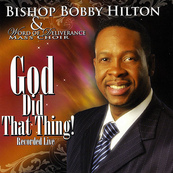 Bobby Hilton and Word of Deliverance Mass Choir - GOD DID THAT THING           D