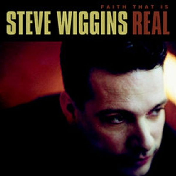 Steve Wiggins - Faith That Is Real