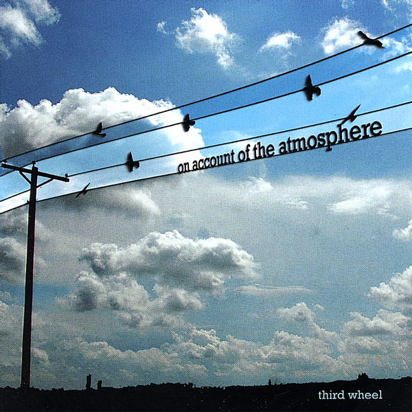 Third Wheel - On Account of the Atmosphere