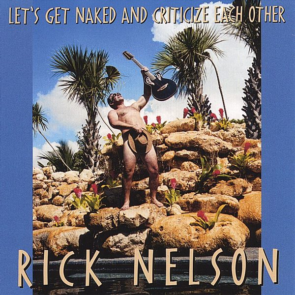 Rick Nelson - Let's Get Naked and Criticize Each Other
