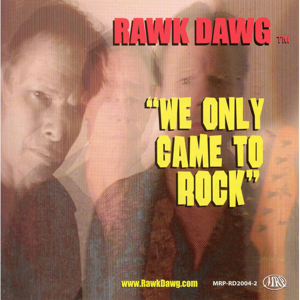 Rawk Dawg - We Only Came to Rock