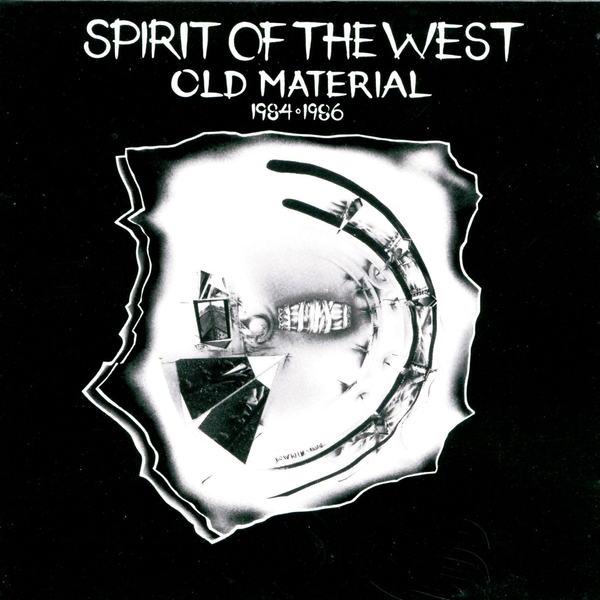Spirit Of The West - Old Material 1984-1986