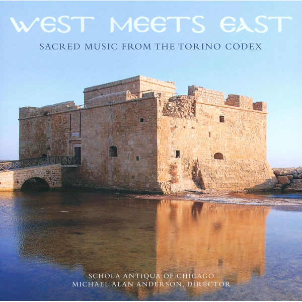Schola Antiqua of Chicago/Michael Alan Anderson - West Meets East: Sacred Music of the Torino Codex