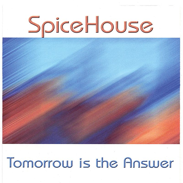 Spicehouse - Tomorrow Is the Answer