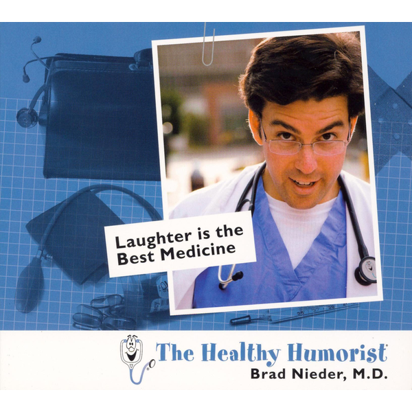 The Healthy Humorist/Brad Nieder, M.D. - Laughter Is the Best Medicine
