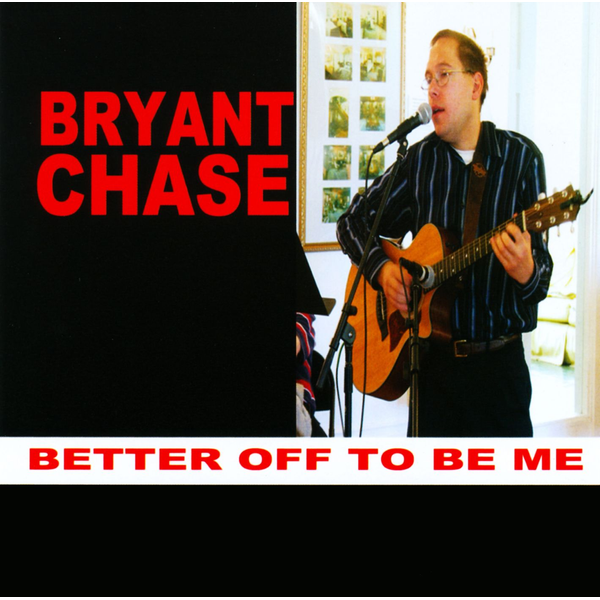 Bryant Chase - Better off to Be Me