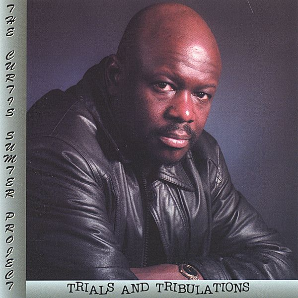 Curtis Sumter - Trials and Tribulations