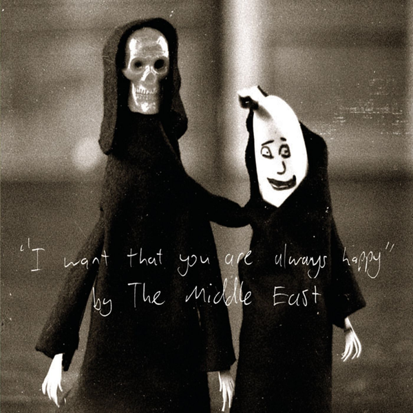 The Middle East - I Want That You Are Always Happy