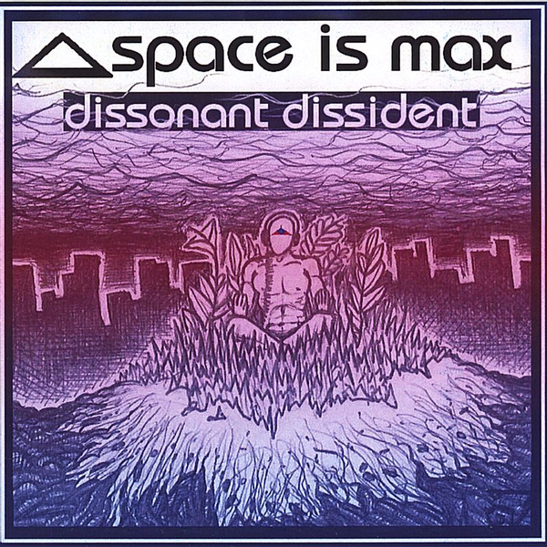 Space Is Max - Dissonant Dissident
