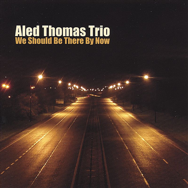 Aled Thomas Trio - We Should Be There By Now