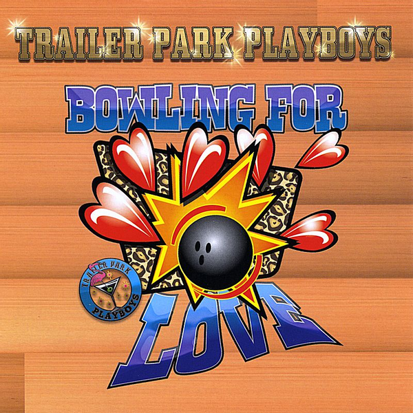 Trailer Park Playboys - Bowling for Love