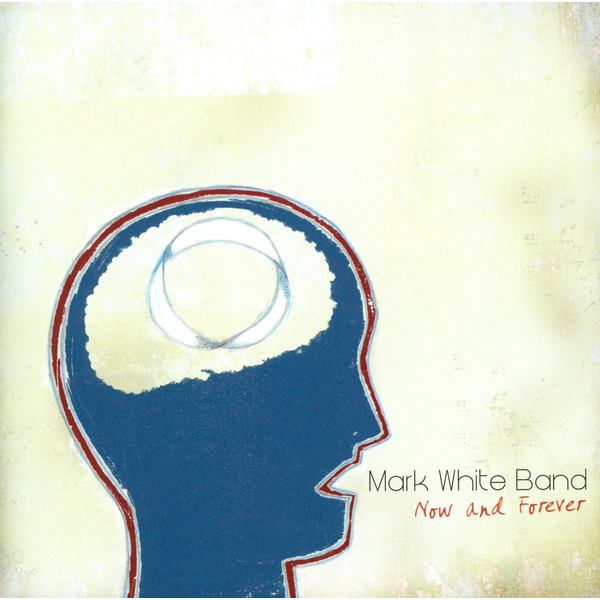 Mark White Band - Now and Forever