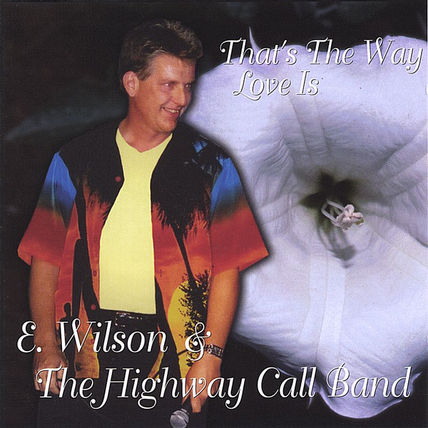 E. Wilson & The Highway Call Band - That's the Way Love Is