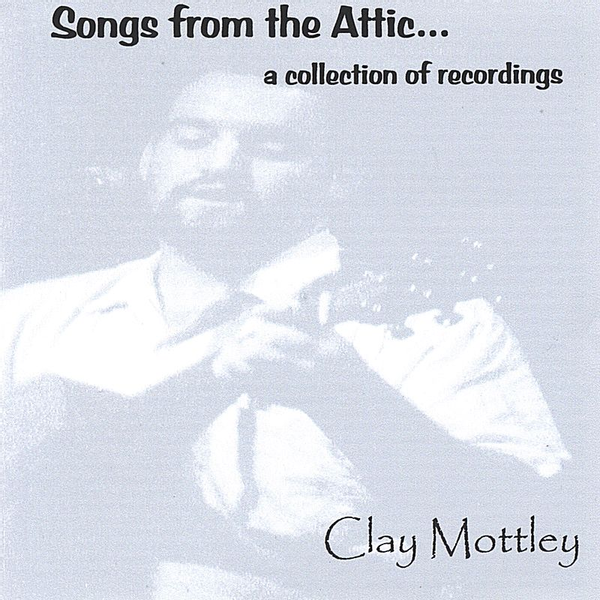 Clay Mottley - Songs from the Attic