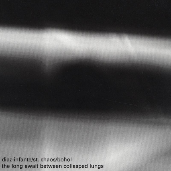 Ernesto Diaz-Infante/Pablo St. Chaos/Bohol - Long Await Between Collasped Lungs