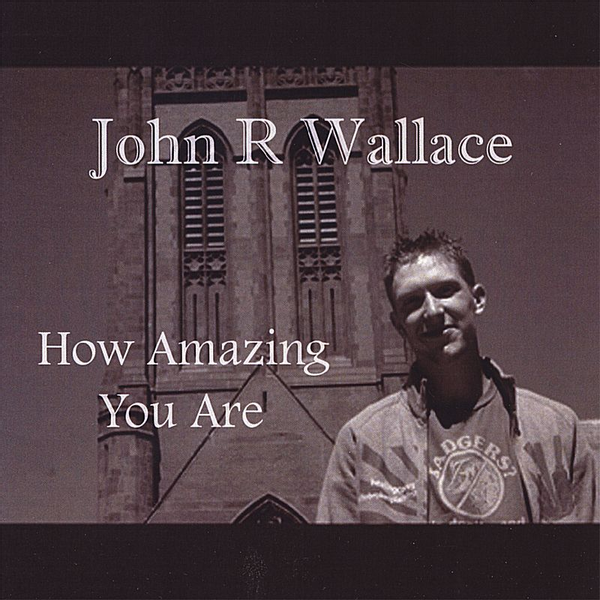 John R. Wallace - How Amazing You Are