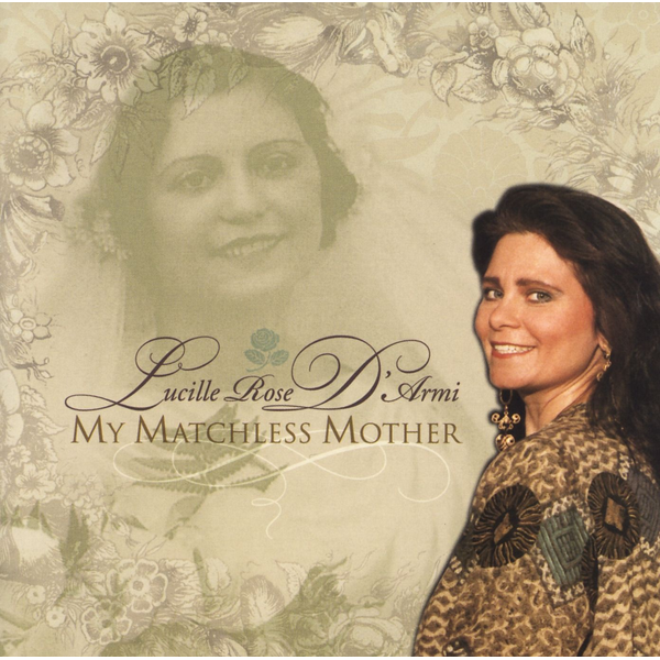 Lucille Rose D'Armi - My Matchless Mother