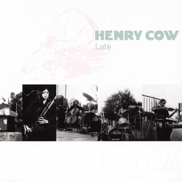 Henry Cow - Vol. 9: Late