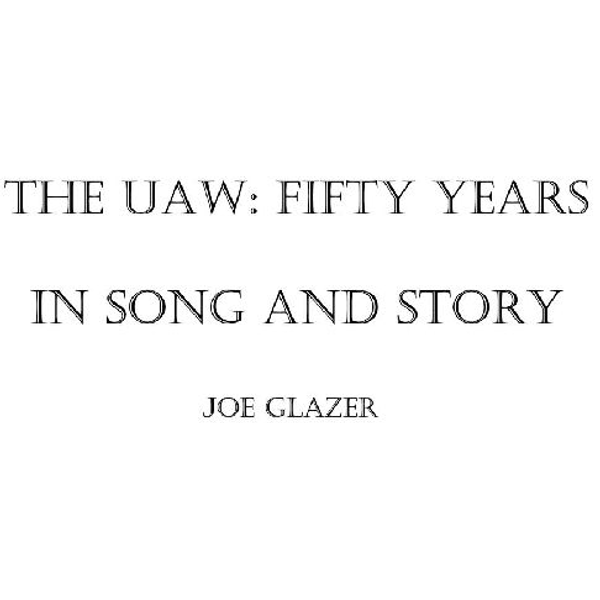 Joe Glazer - UAW: Fifty Years in Song and Story