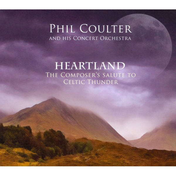 Phil Coulter & His Concert Orchestra - Heartland: The Composer's Salute To Celtic Thunder