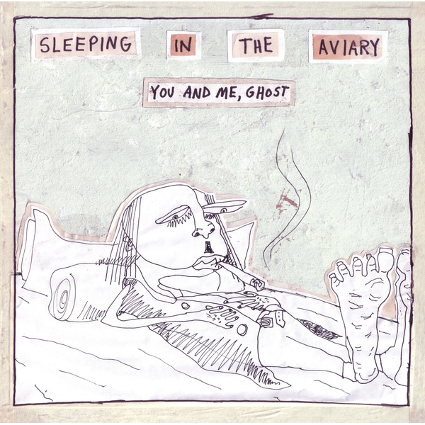 Sleeping in the Aviary - You and Me, Ghost