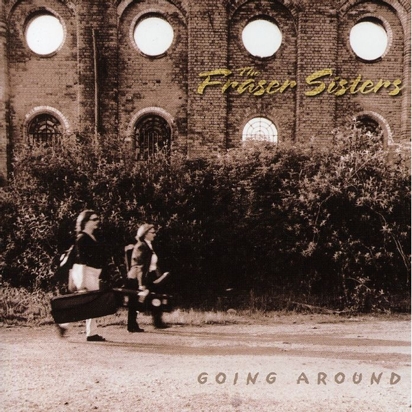 The Fraser Sisters - Going Around
