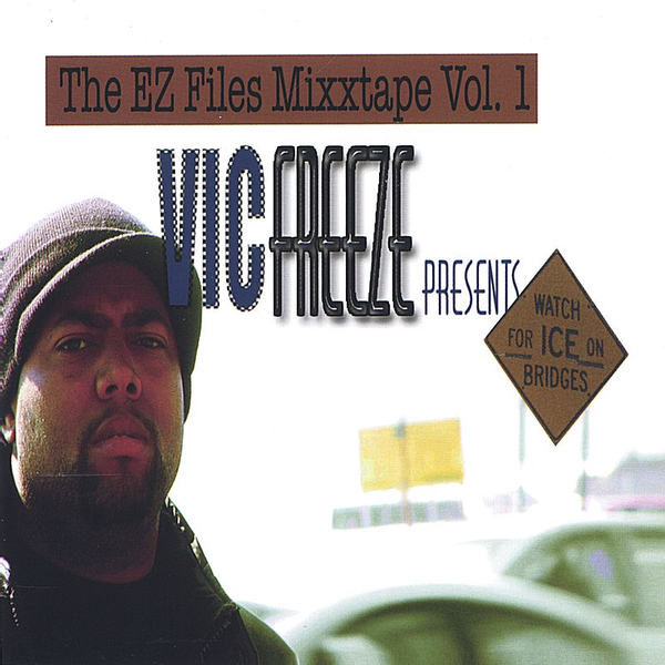 Vic Freeze - Ez Files Mixxtape, Vol. 1: Watch for Ice on the Bridge