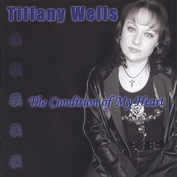 Tiffany Wells - Condition of My Heart