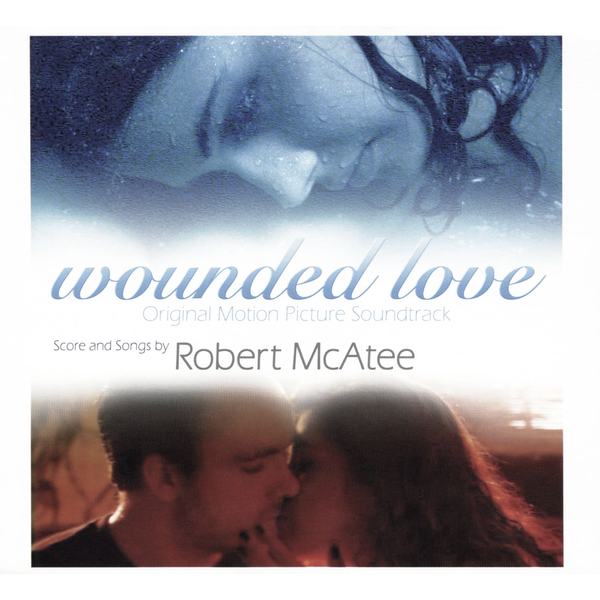 Robert McAtee - Wounded Love [Original Motion Picture Soundtrack]