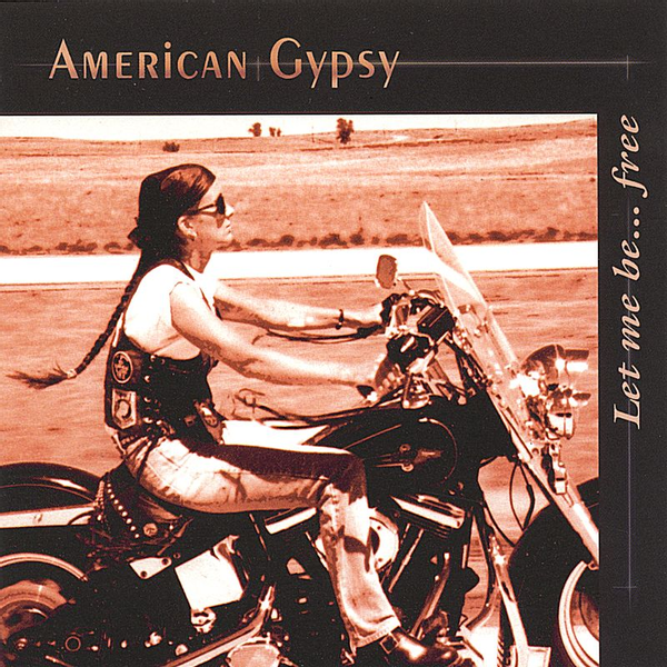 American Gypsy - Let Me Be...Free