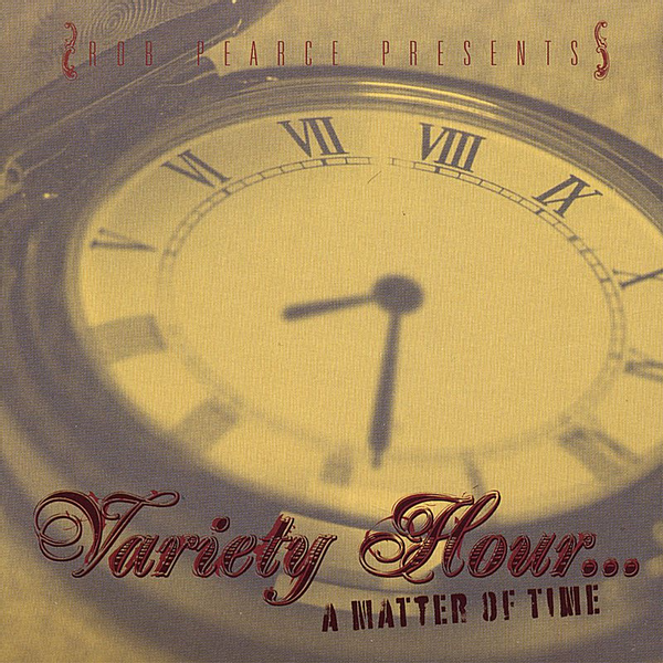 Rob Pearce - Rob Pearce Presents... Variety Hour... Matter of Time