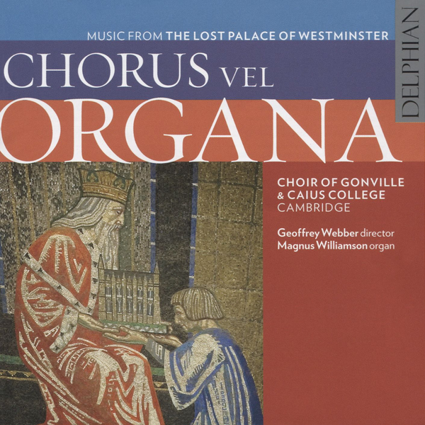 Choir of Gonville & Caius College, Cambridge Chorus vel Organa: Music from the Lost Palace of Westminster