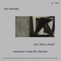 Isn't This a Time? American Music for Clarinet