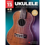 First 15 Lessons - Ukulele: A Beginner's Guide, Featuring Step-By-Step Lessons with Audio, Video, and Popular Songs!