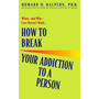 ISBN How to Break Your Addiction to a Person
