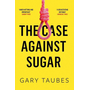 Allen & Unwin The Case Against Sugar book Health, mind & body English Paperback 384 pages