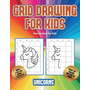 How to draw for kids (Grid drawing for kids - Unicorns): This book teaches kids how to draw using grids