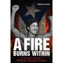 A Fire Burns Within: The Miraculous Journey of Wilfredo 'Bazooka' Gomez