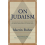 On Judaism: An Introduction to the Essence of Judaism by One of the Most Important Religious Thinkers of the Twentieth Century