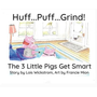 Huff...Puff...Grind!: The 3 Little Pigs Get Smart