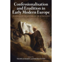 Confessionalisation and Erudition in Early Modern Europe: An Episode in the History of the Humanities
