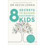 8 Secrets to Raising Successful Kids: Nurturing Character, Respect, and a Winning Attitude