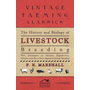 The History and Biology of Livestock Breeding - With Information on Heredity, Reproduction, Selection and Many Other Aspects of Animal Breeding