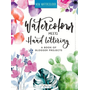 Watercolor Meets Handlettering: The Project Book of Pretty Watercolor with Handlettering