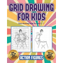 Easy drawing book for kids 5 - 7 (Grid drawing for kids - Action Figures): This book teaches kids how to draw Action Figures using grids