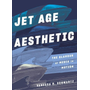 Jet Age Aesthetic: The Glamour of Media in Motion