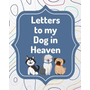 Letters To My Dog In Heaven